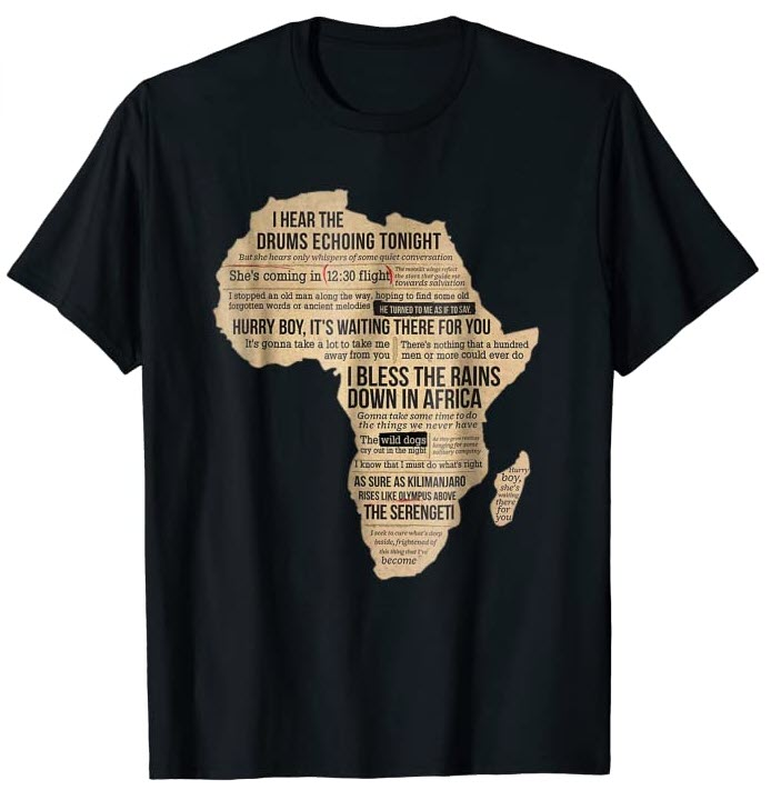 I bless the rains down in Africa Toto t-shirt