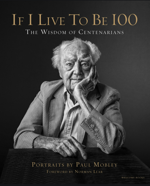 If I Live to be 100 Centenarians wisdom